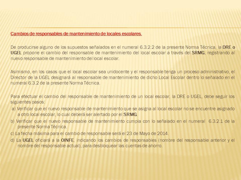 Cambios de responsables de mantenimiento de locales escolares. De producirse alguno de los supuestos señalados en el numeral 6.3.2.2 de la presente No