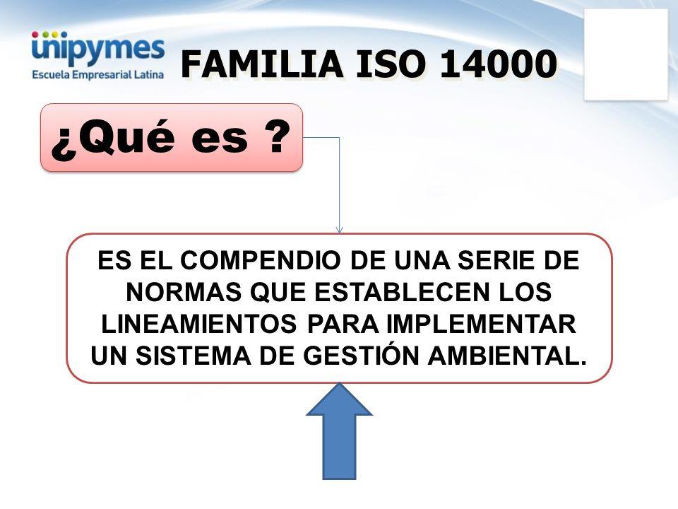 ES EL COMPENDIO DE UNA SERIE DE NORMAS QUE ESTABLECEN LOS LINEAMIENTOS PARA IMPLEMENTAR UN SISTEMA DE GESTIÓN AMBIENTAL. FAMILIA ISO 14000 ¿Qué es ?