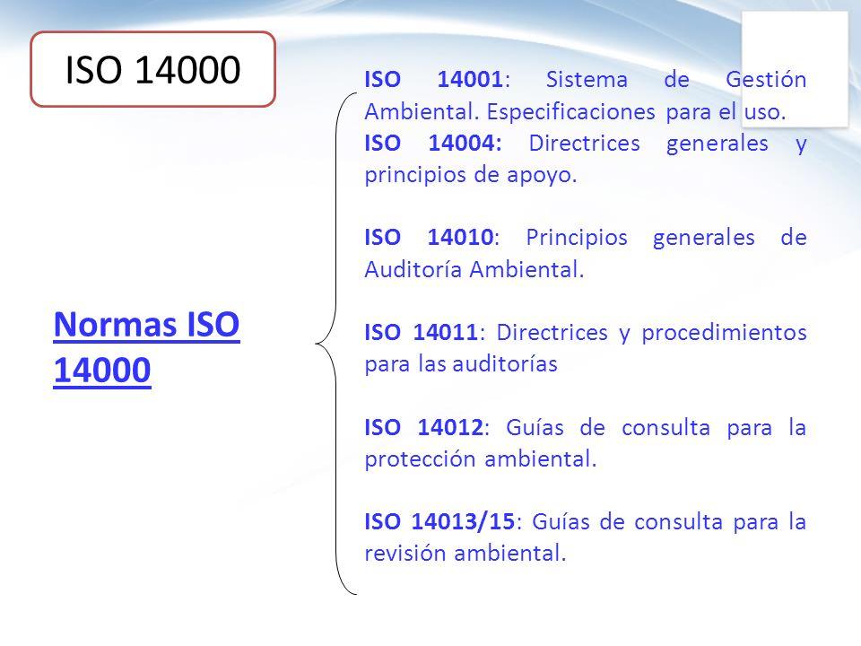 Normas ISO 14000 ISO 14001: Sistema de Gestión Ambiental. Especificaciones para el uso. ISO 14004: Directrices generales y principios de apoyo. ISO 14
