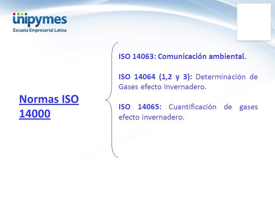 Normas ISO 14000 ISO 14063: Comunicación ambiental. ISO 14064 (1,2 y 3): Determinación de Gases efecto Invernadero. ISO 14065: Cuantificación de gases