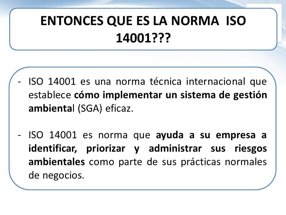 -ISO 14001 es una norma técnica internacional que establece cómo implementar un sistema de gestión ambiental (SGA) eficaz. -ISO 14001 es norma que ayu