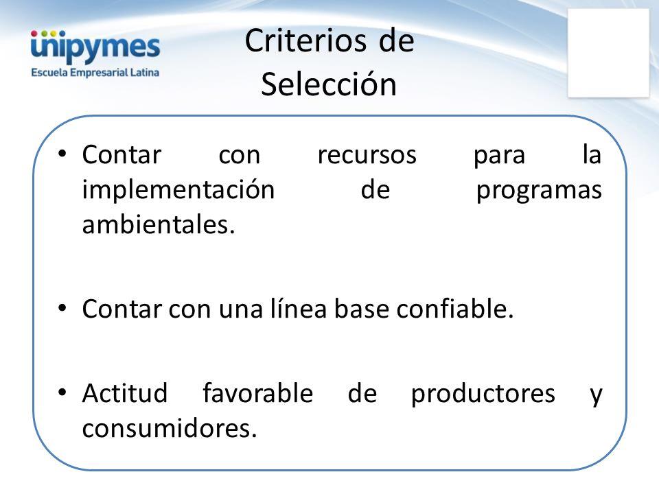 Criterios de Selección Contar con recursos para la implementación de programas ambientales. Contar con una línea base confiable. Actitud favorable de