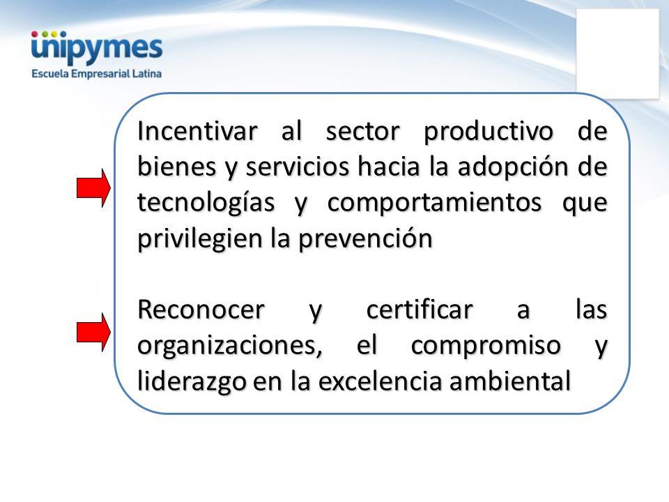 Incentivar al sector productivo de bienes y servicios hacia la adopción de tecnologías y comportamientos que privilegien la prevención Reconocer y cer