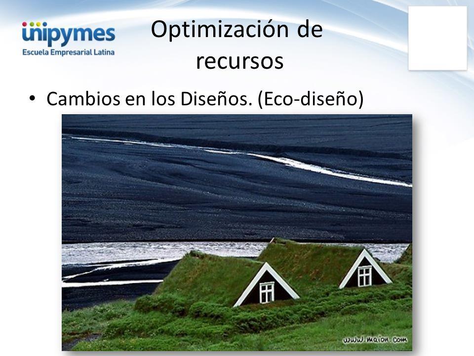 Optimización de recursos Cambios en los Diseños. (Eco-diseño)