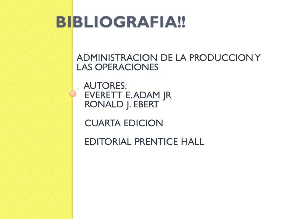 BIBLIOGRAFIA!! ADMINISTRACION DE LA PRODUCCION Y LAS OPERACIONES AUTORES: EVERETT E. ADAM JR RONALD J. EBERT CUARTA EDICION EDITORIAL PRENTICE HALL