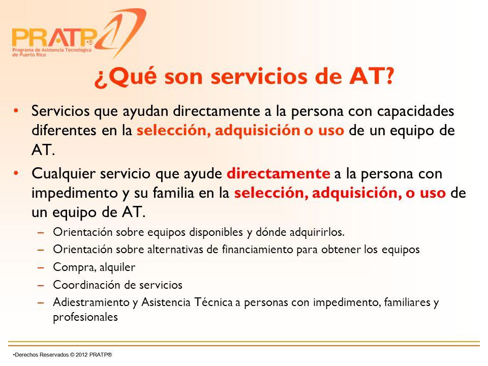 ® ¿ Qu é son servicios de AT? Servicios que ayudan directamente a la persona con capacidades diferentes en la selección, adquisición o uso de un equip