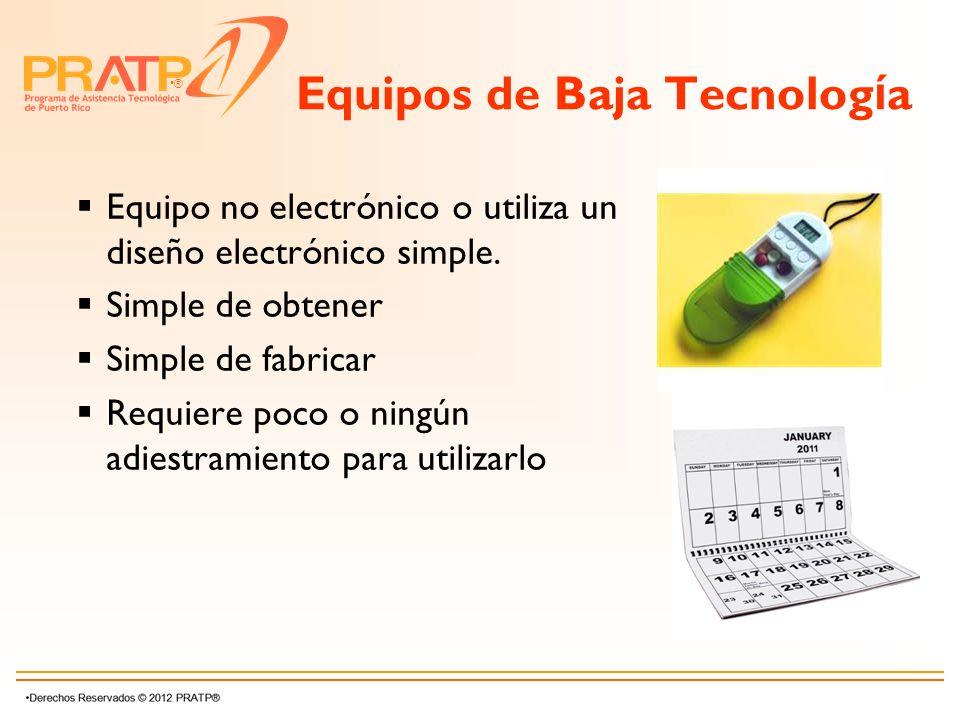 ® Equipos de Baja Tecnolog í a Equipo no electrónico o utiliza un diseño electrónico simple. Simple de obtener Simple de fabricar Requiere poco o ning