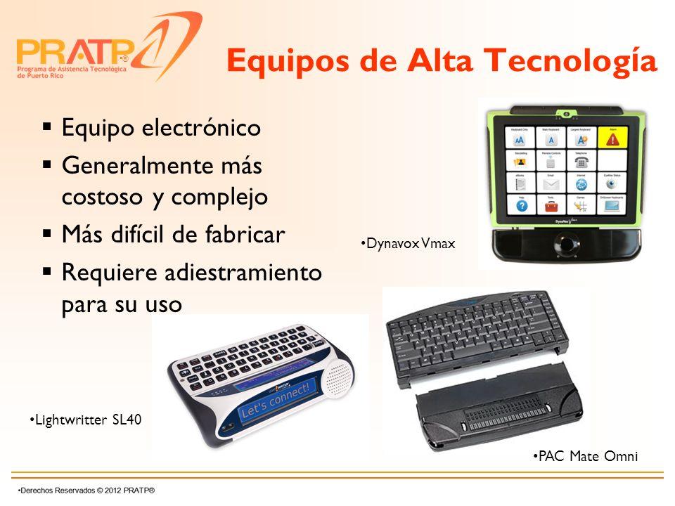 ® Equipos de Alta Tecnolog í a Equipo electrónico Generalmente más costoso y complejo Más difícil de fabricar Requiere adiestramiento para su uso Ligh