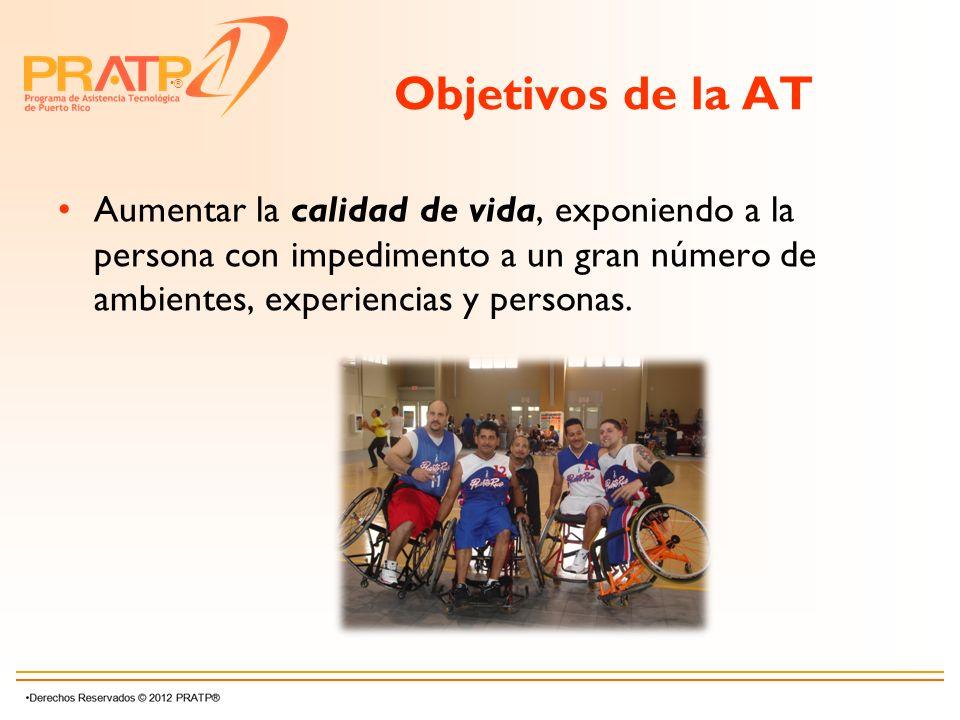® Objetivos de la AT Aumentar la calidad de vida, exponiendo a la persona con impedimento a un gran número de ambientes, experiencias y personas.