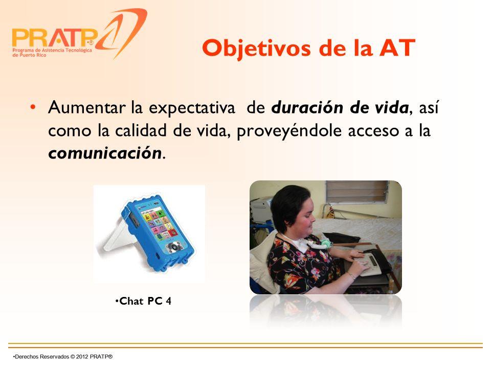 ® Objetivos de la AT Aumentar la expectativa de duración de vida, así como la calidad de vida, proveyéndole acceso a la comunicación. Chat PC 4