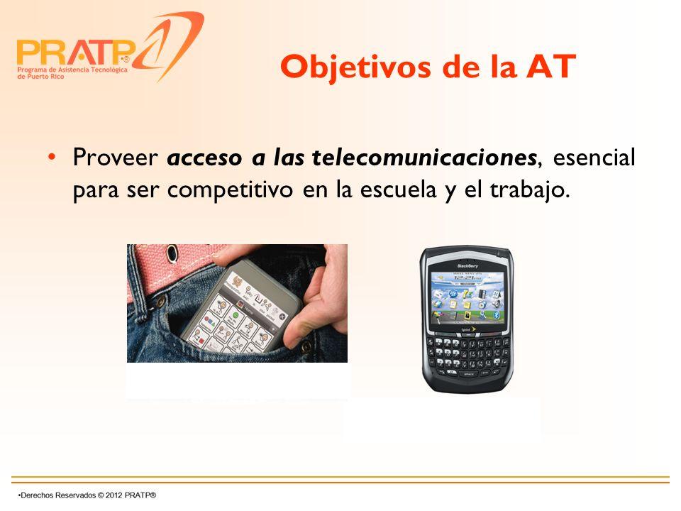® Objetivos de la AT Proveer acceso a las telecomunicaciones, esencial para ser competitivo en la escuela y el trabajo.