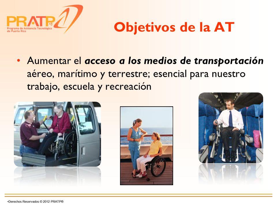 ® Objetivos de la AT Aumentar el acceso a los medios de transportación aéreo, marítimo y terrestre; esencial para nuestro trabajo, escuela y recreació
