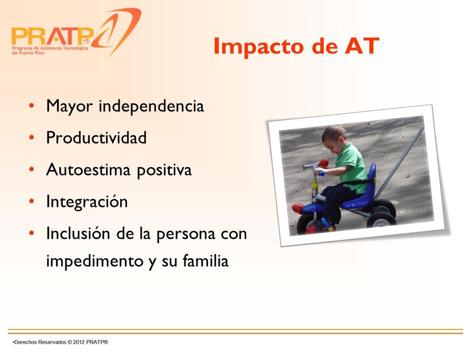 ® Impacto de AT Mayor independencia Productividad Autoestima positiva Integración Inclusión de la persona con impedimento y su familia