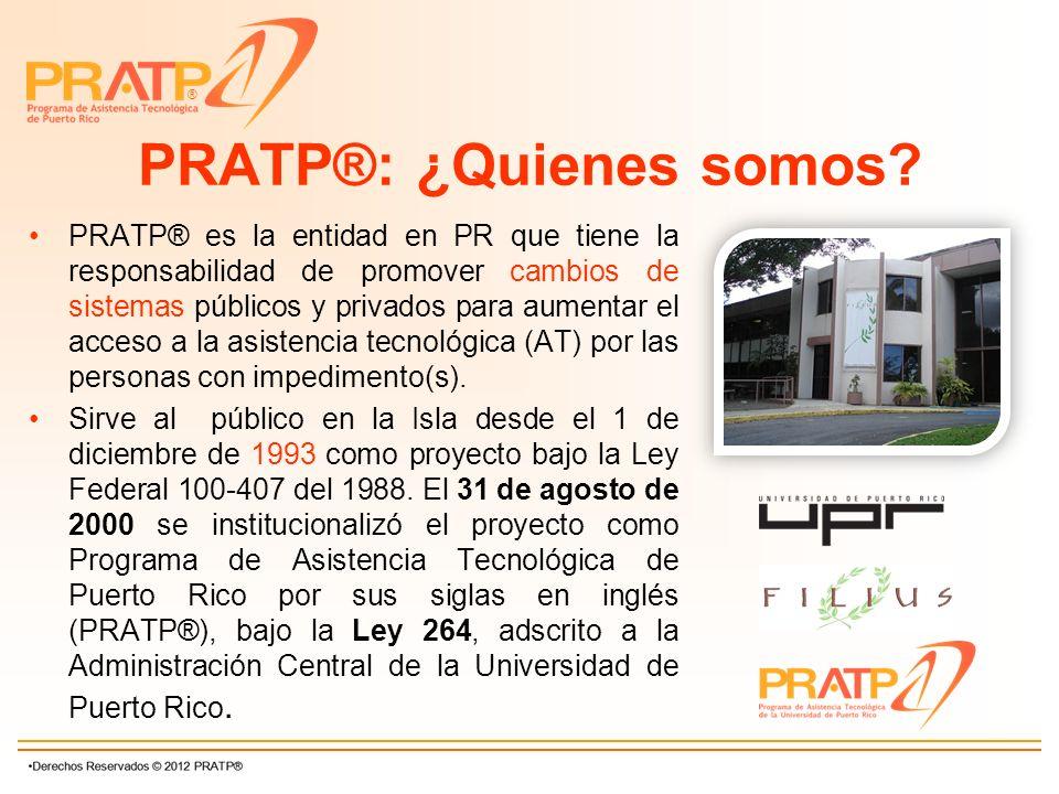 ® PRATP®: ¿Quienes somos? PRATP® es la entidad en PR que tiene la responsabilidad de promover cambios de sistemas públicos y privados para aumentar el