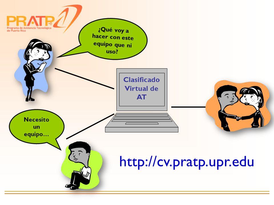 ® Clasificado Virtual de AT ¿Qué voy a hacer con este equipo que ni uso? Necesito un equipo… http://cv.pratp.upr.edu