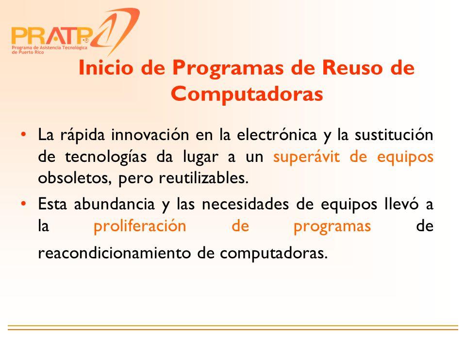 ® Inicio de Programas de Reuso de Computadoras La rápida innovación en la electrónica y la sustitución de tecnologías da lugar a un superávit de equip