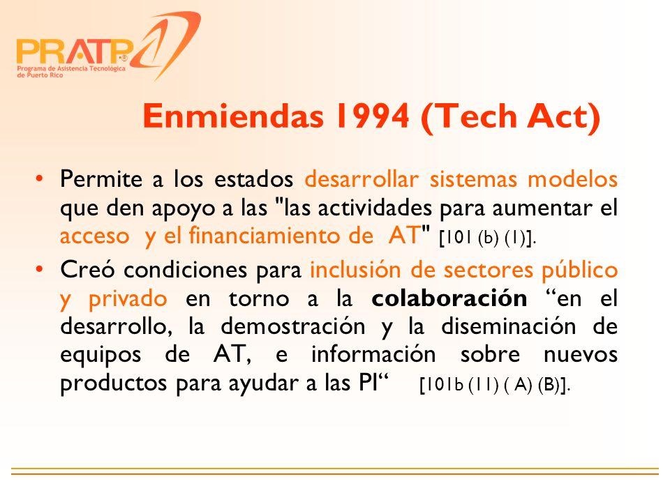 ® Enmiendas 1994 (Tech Act) Permite a los estados desarrollar sistemas modelos que den apoyo a las
