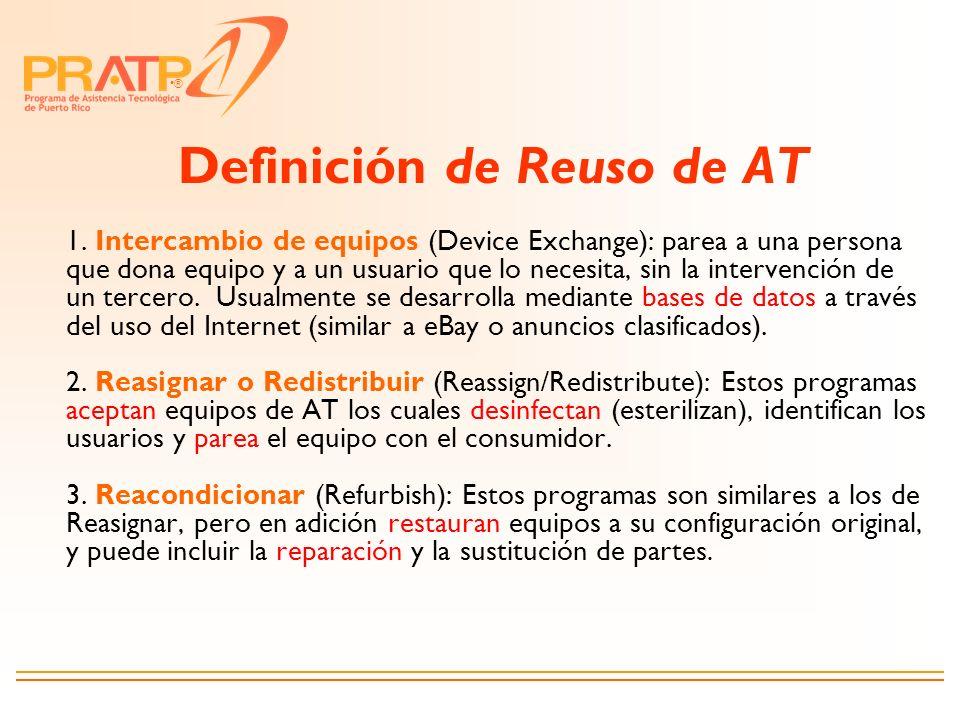 ® Definición de Reuso de AT 1. Intercambio de equipos (Device Exchange): parea a una persona que dona equipo y a un usuario que lo necesita, sin la in