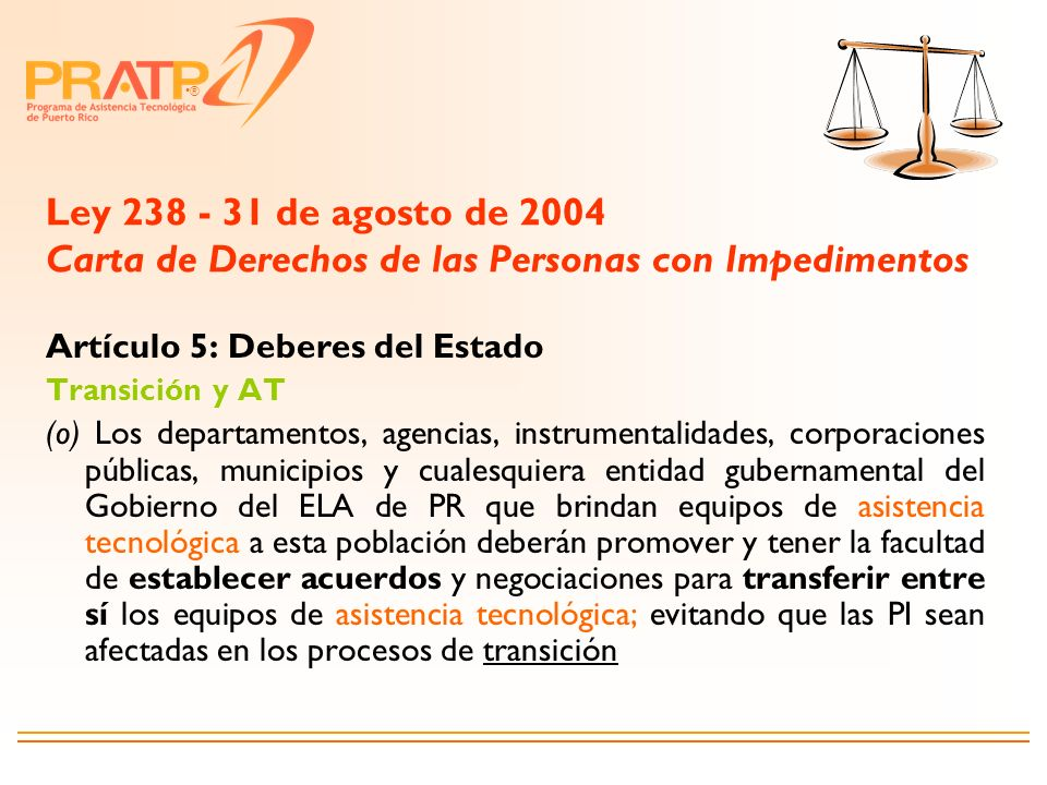 ® Ley 238 - 31 de agosto de 2004 Carta de Derechos de las Personas con Impedimentos Artículo 5: Deberes del Estado Transición y AT (o) Los departament