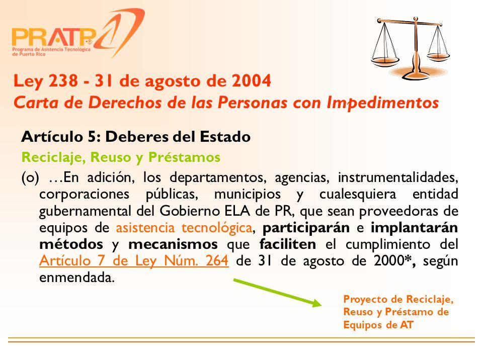 ® Ley 238 - 31 de agosto de 2004 Carta de Derechos de las Personas con Impedimentos Artículo 5: Deberes del Estado Reciclaje, Reuso y Préstamos (o) …E