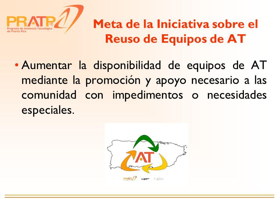 ® Meta de la Iniciativa sobre el Reuso de Equipos de AT Aumentar la disponibilidad de equipos de AT mediante la promoción y apoyo necesario a las comu