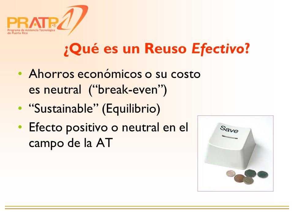 ® ¿Qué es un Reuso Efectivo? Ahorros económicos o su costo es neutral (break-even) Sustainable (Equilibrio) Efecto positivo o neutral en el campo de l
