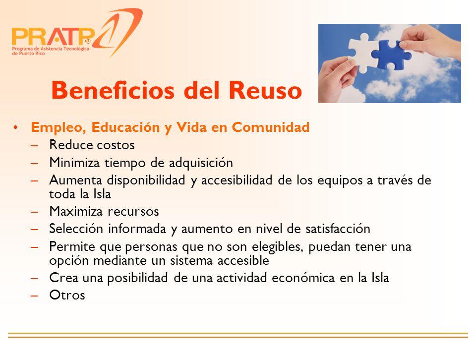 ® Beneficios del Reuso Empleo, Educación y Vida en Comunidad –Reduce costos –Minimiza tiempo de adquisición –Aumenta disponibilidad y accesibilidad de