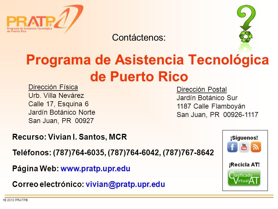 ® © 2010 PRATP® Contáctenos: Programa de Asistencia Tecnológica de Puerto Rico Dirección Física Urb. Villa Nevárez Calle 17, Esquina 6 Jardín Botánico