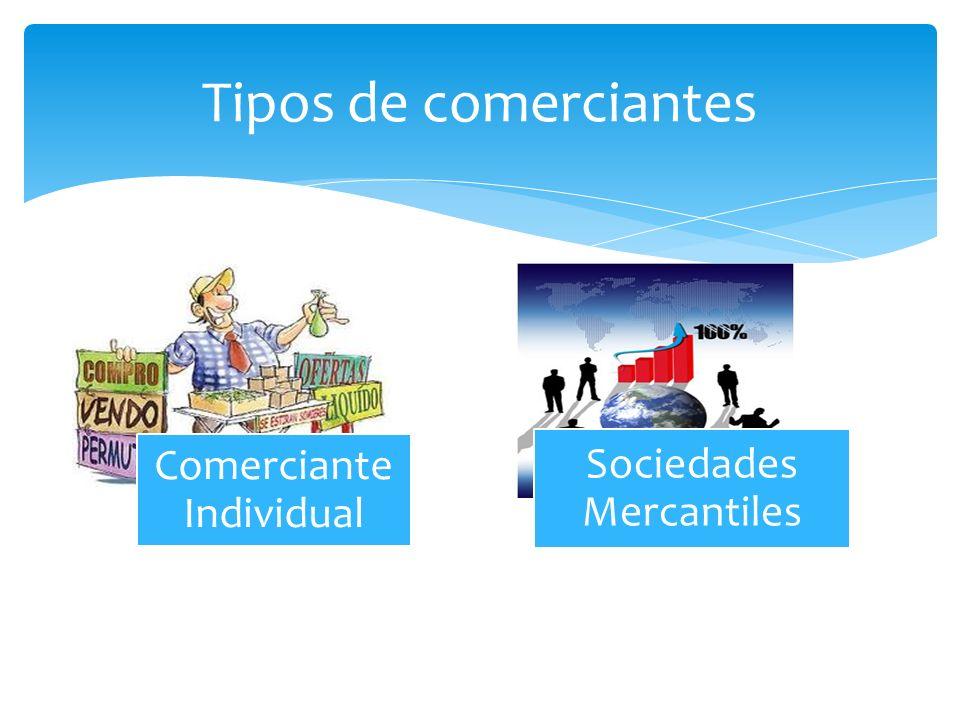 Tipos de comerciantes Comerciante Individual Sociedades Mercantiles