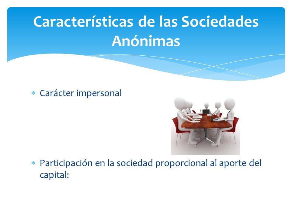 Características de las Sociedades Anónimas Carácter impersonal Participación en la sociedad proporcional al aporte del capital: