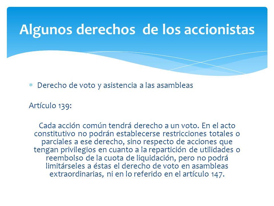 Algunos derechos de los accionistas Derecho de voto y asistencia a las asambleas Artículo 139: Cada acción común tendrá derecho a un voto.