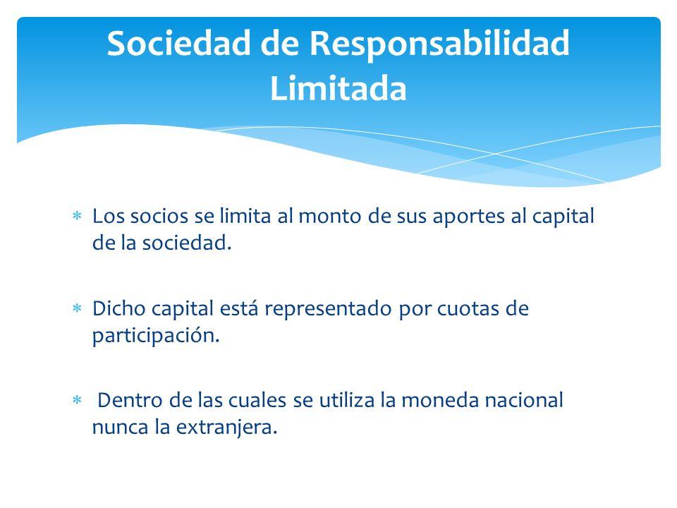Sociedad de Responsabilidad Limitada Los socios se limita al monto de sus aportes al capital de la sociedad.
