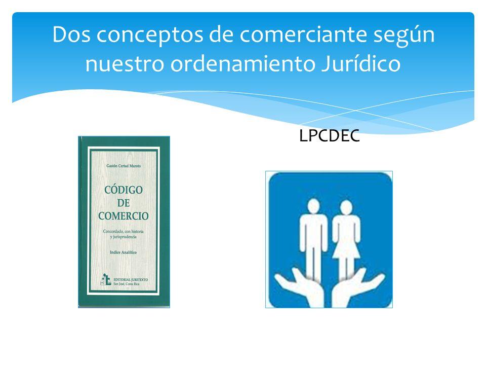 Dos conceptos de comerciante según nuestro ordenamiento Jurídico LPCDEC
