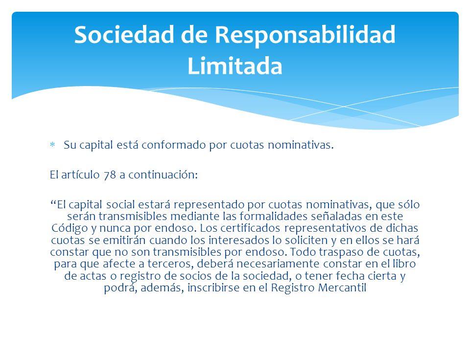 Sociedad de Responsabilidad Limitada Su capital está conformado por cuotas nominativas.