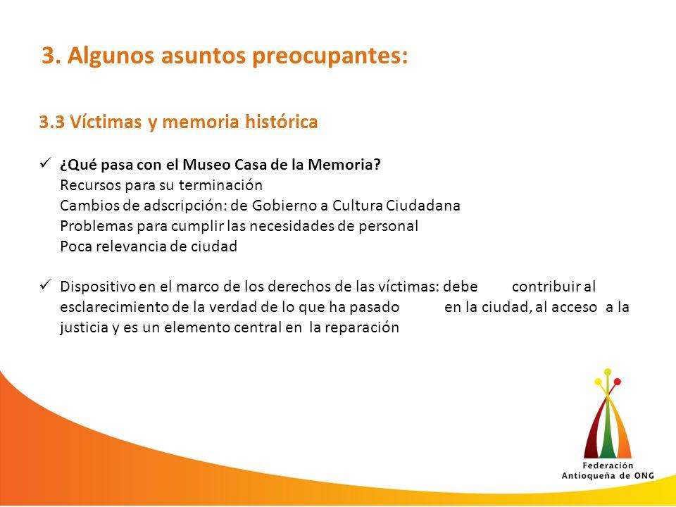 3. Algunos asuntos preocupantes: 3.3 Víctimas y memoria histórica ¿Qué pasa con el Museo Casa de la Memoria? Recursos para su terminación Cambios de a