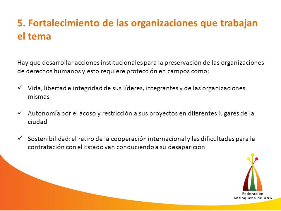 5. Fortalecimiento de las organizaciones que trabajan el tema Hay que desarrollar acciones institucionales para la preservación de las organizaciones