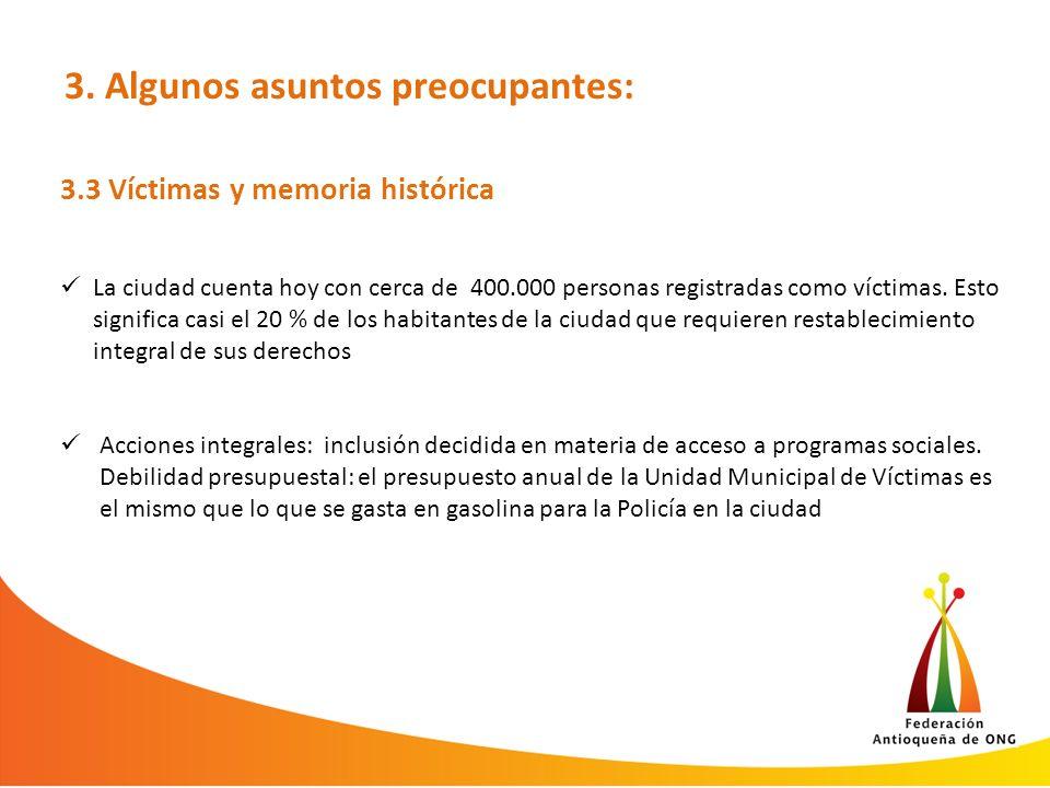 3. Algunos asuntos preocupantes: 3.3 Víctimas y memoria histórica La ciudad cuenta hoy con cerca de 400.000 personas registradas como víctimas. Esto s