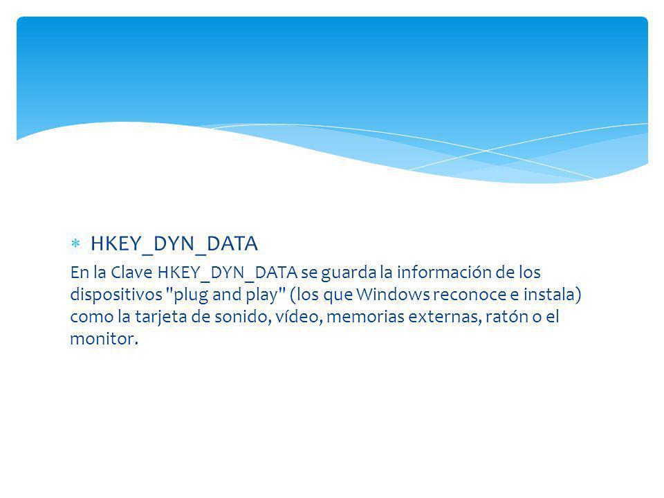 HKEY_DYN_DATA En la Clave HKEY_DYN_DATA se guarda la información de los dispositivos