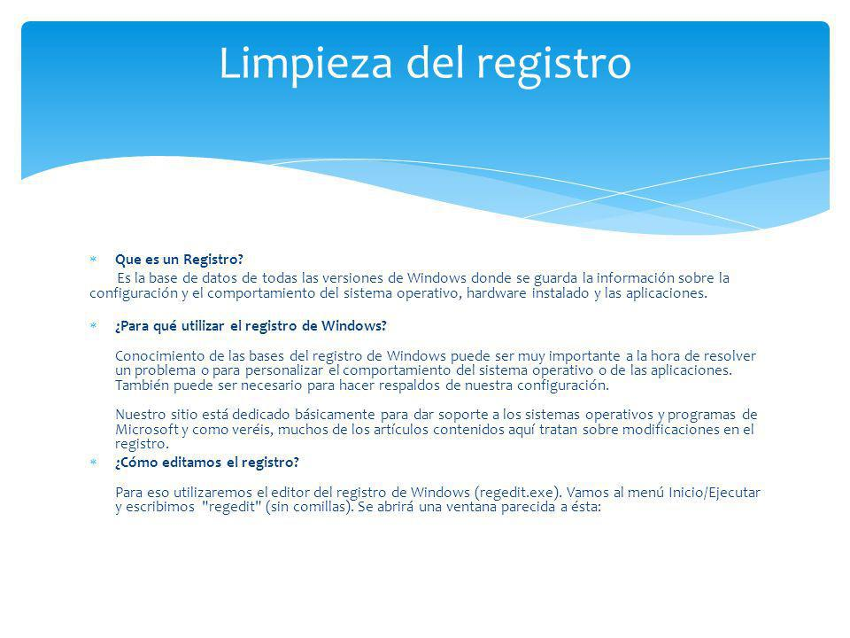 Que es un Registro? Es la base de datos de todas las versiones de Windows donde se guarda la información sobre la configuración y el comportamiento de