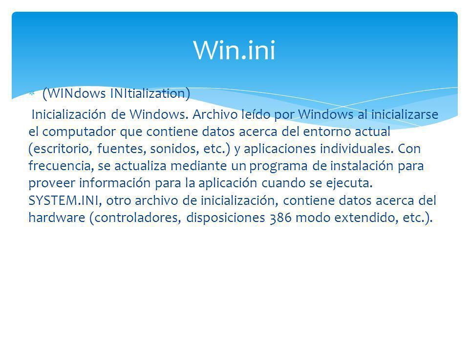(WINdows INItialization) Inicialización de Windows. Archivo leído por Windows al inicializarse el computador que contiene datos acerca del entorno act