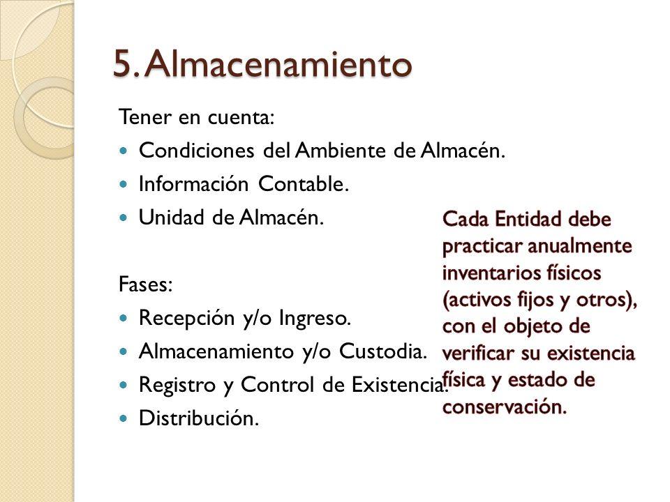 5. Almacenamiento Tener en cuenta: Condiciones del Ambiente de Almacén. Información Contable. Unidad de Almacén. Fases: Recepción y/o Ingreso. Almacen