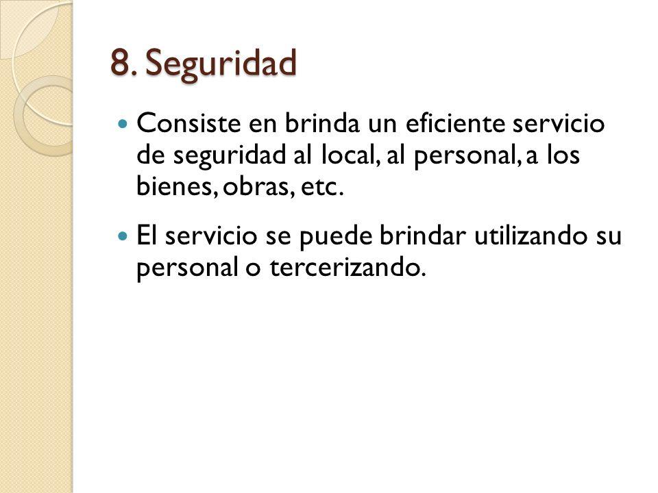 8. Seguridad Consiste en brinda un eficiente servicio de seguridad al local, al personal, a los bienes, obras, etc. El servicio se puede brindar utili