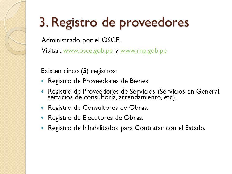 3. Registro de proveedores Administrado por el OSCE. Visitar: www.osce.gob.pe y www.rnp.gob.pewww.osce.gob.pewww.rnp.gob.pe Existen cinco (5) registro