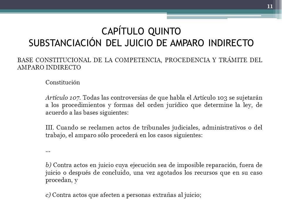 CAPÍTULO QUINTO SUBSTANCIACIÓN DEL JUICIO DE AMPARO INDIRECTO 11 BASE CONSTITUCIONAL DE LA COMPETENCIA, PROCEDENCIA Y TRÁMITE DEL AMPARO INDIRECTO Con
