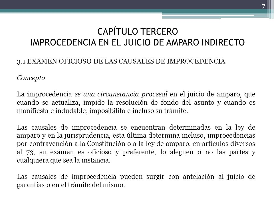 CAPÍTULO TERCERO IMPROCEDENCIA EN EL JUICIO DE AMPARO INDIRECTO 7 3.1 EXAMEN OFICIOSO DE LAS CAUSALES DE IMPROCEDENCIA Concepto La improcedencia es un