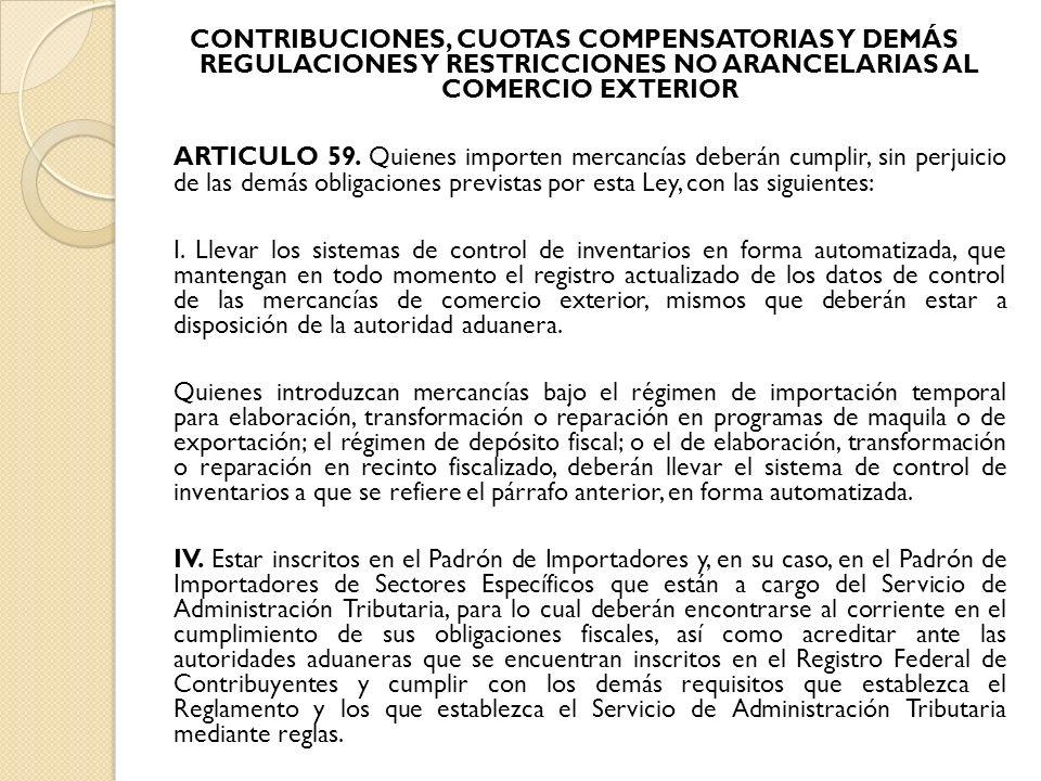 CONTRIBUCIONES, CUOTAS COMPENSATORIAS Y DEMÁS REGULACIONES Y RESTRICCIONES NO ARANCELARIAS AL COMERCIO EXTERIOR ARTICULO 59. Quienes importen mercancí