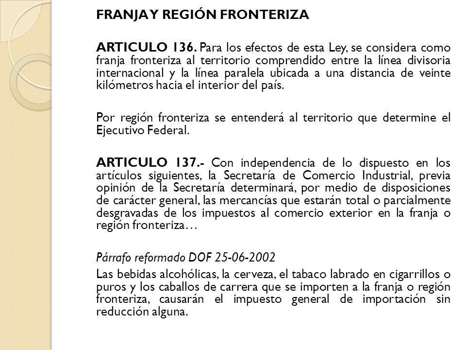 FRANJA Y REGIÓN FRONTERIZA ARTICULO 136. Para los efectos de esta Ley, se considera como franja fronteriza al territorio comprendido entre la línea di