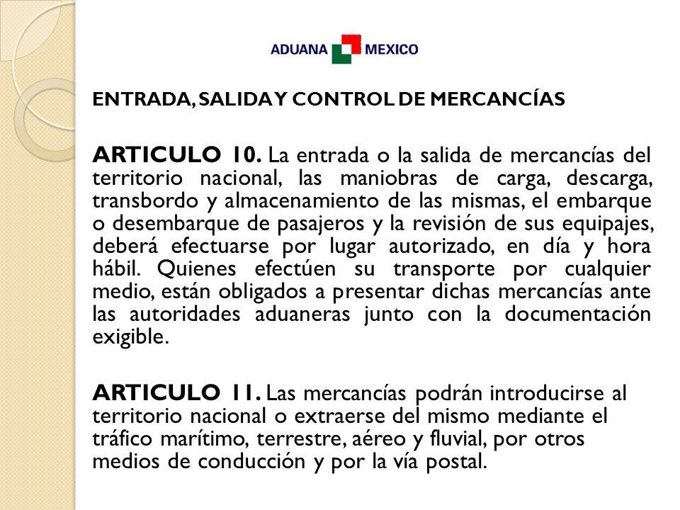 ENTRADA, SALIDA Y CONTROL DE MERCANCÍAS ARTICULO 10. La entrada o la salida de mercancías del territorio nacional, las maniobras de carga, descarga, t