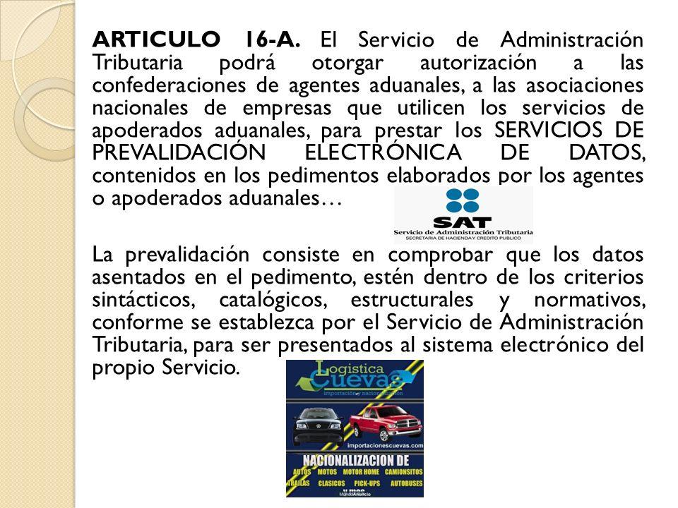 ARTICULO 16-A. El Servicio de Administración Tributaria podrá otorgar autorización a las confederaciones de agentes aduanales, a las asociaciones naci