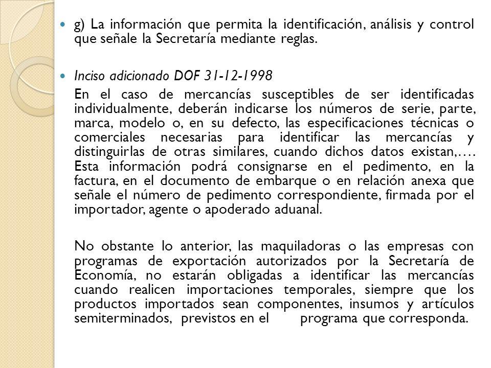 g) La información que permita la identificación, análisis y control que señale la Secretaría mediante reglas. Inciso adicionado DOF 31-12-1998 En el c